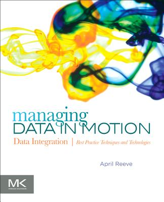 Managing Data in Motion By Reeve, April